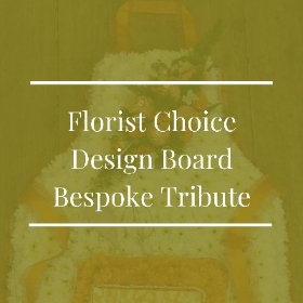 Florist Choice Design Board Bespoke Tribute